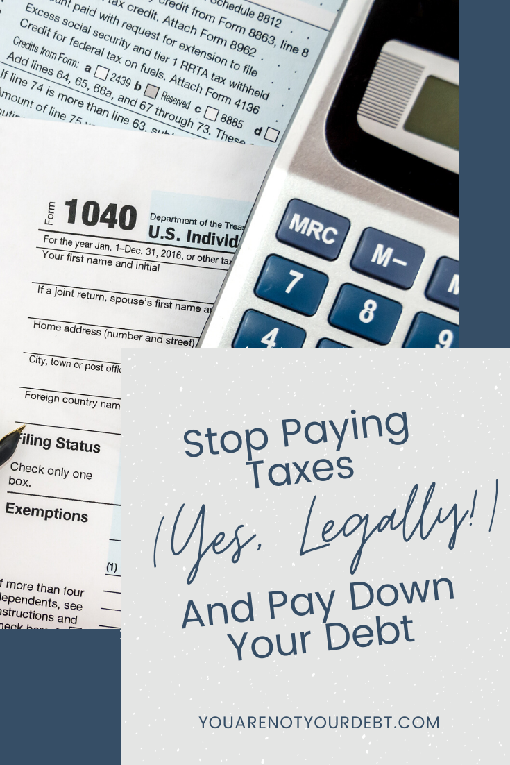 Stop Paying Taxes Yes Legally And Pay Down Your Debt In 2020 Paying Taxes Debt Debt Repayment
