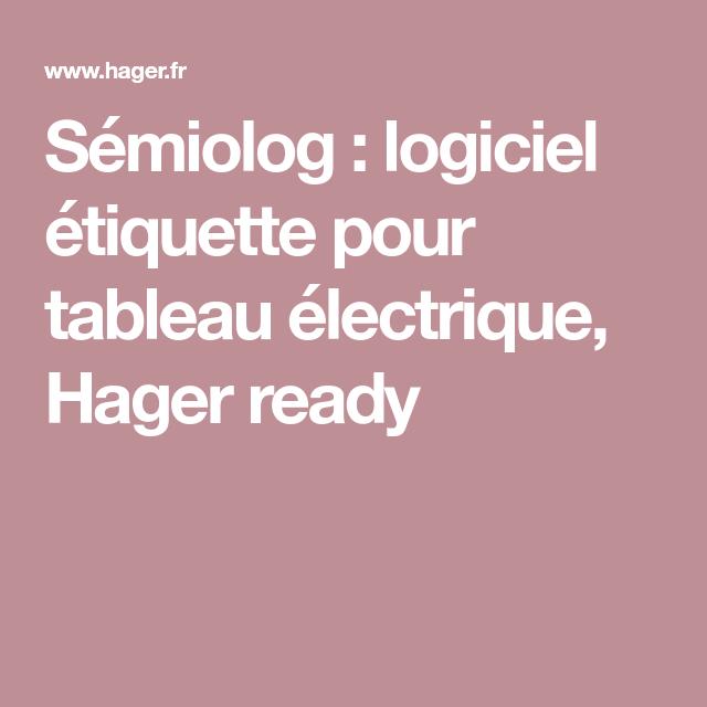 Semiolog Logiciel Etiquette Pour Tableau Electrique Hager Ready Logiciel Etiquette Creer Des Etiquettes Modele Etiquette