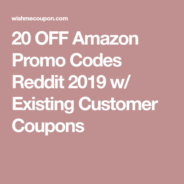 20 OFF Amazon Promo Codes Reddit 2019 w/ Existing Customer Coupons