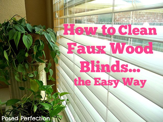Posed Perfection How To Clean Faux Wood Blinds The Easy Way