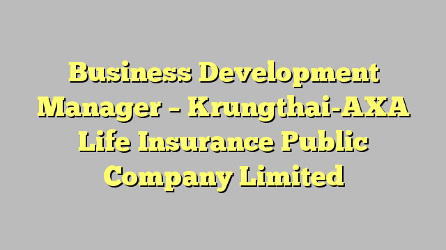 Business Development Manager   Krungthai AXA Life Insurance Public Company  Limited