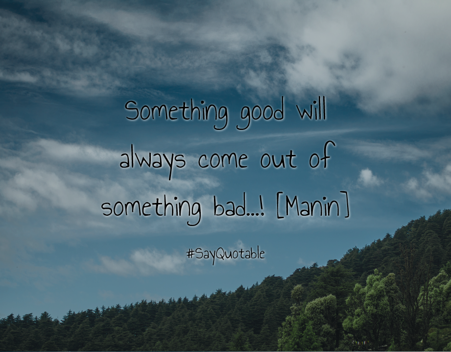 Quotes About Something Good Will Always Come Out Of Something Bad