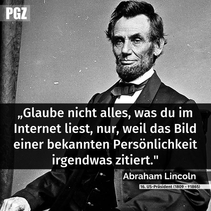 Glaube nicht alles, was du im Internet liest, nur, weil das Bild einer bekannten Persönlichkeit irgendwas zitiert.   - Abraham Lincoln  (via Facebook - Politik, Geschichte, Zeitgeschehen)  #zitat #zitate #spruch #sprüche #sprichwörter #worte #wahreworte #schöneworte #gedichte #poesie #lustig