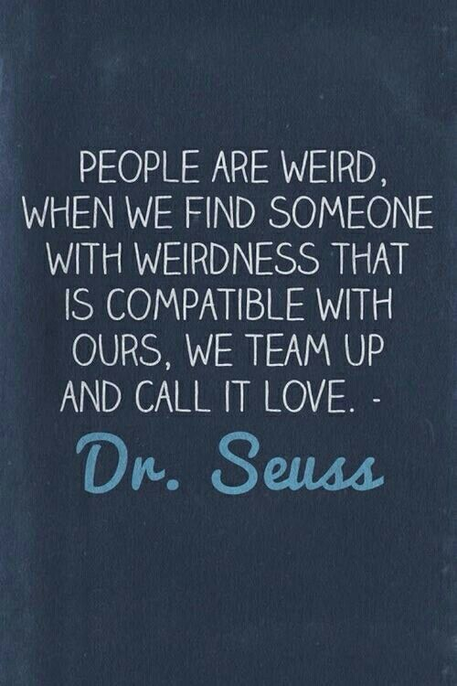 Let's Be Weird Together D Quotes Pinterest Love Quotes Mesmerizing Dr Seuss Weird Love Quote Poster