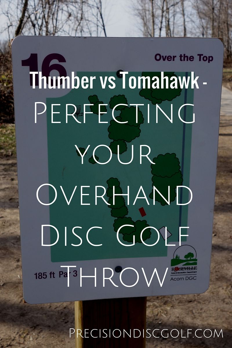 Thumber Vs Tomahawk Perfecting Your Disc Golf Overhand Throw