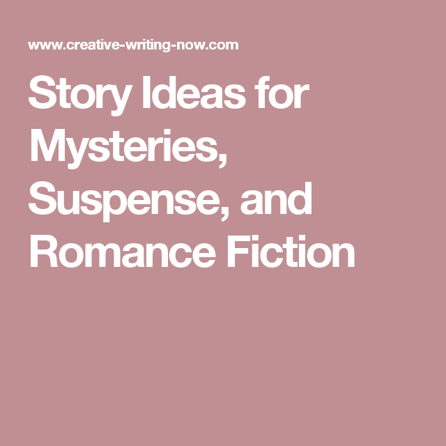 Story Ideas for Mysteries, Suspense, and Romance Fiction