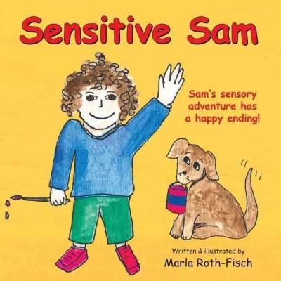 Sensitive Sam: Sam's Sensory Adventure Has a Happy Ending!