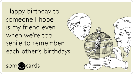 Funny Birthday Ecard Happy birthday to someone I hope is my – Happy Birthday Cards Funny