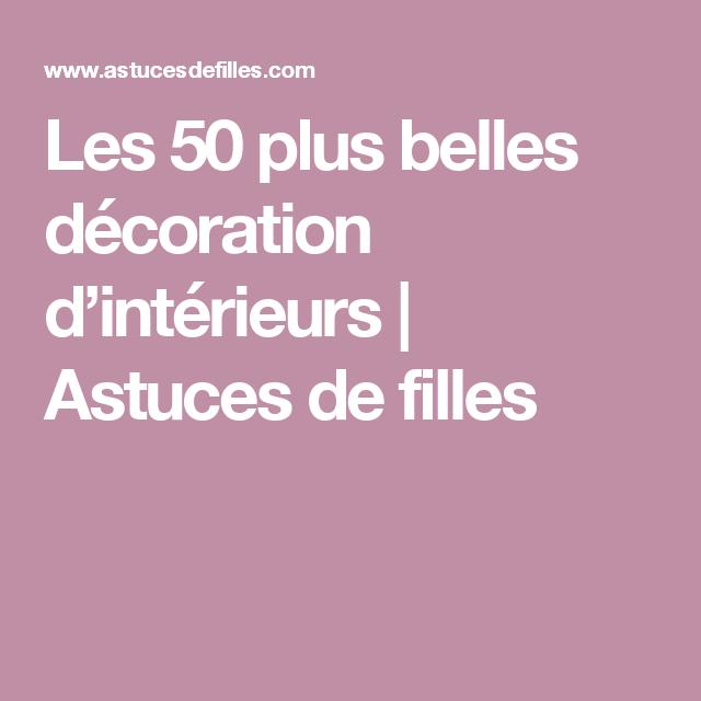 Les 50 plus belles décoration d'intérieurs | Astuces de filles