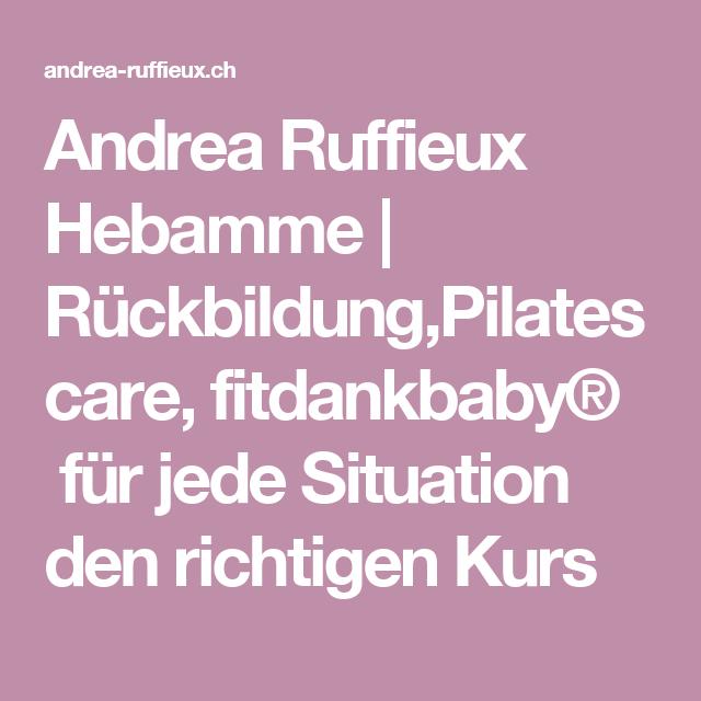 Andrea Ruffieux Hebamme Ruckbildung Pilatescare Fitdankbaby Fur Jede Situation Den Richtigen Kurs Hebamme Beckenboden Ruckbildung
