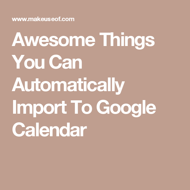 Awesome Things You Can Automatically Import To Google Calendar