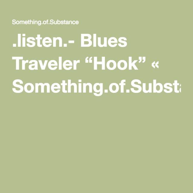 Listen Blues Traveler Hook Somethingofbstance Music