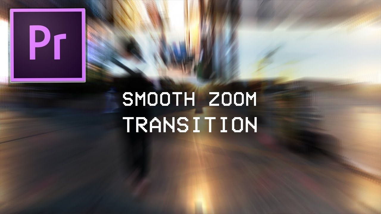 Premiere Pro CC Smooth Zoom Blur Transition Effect Tutorial