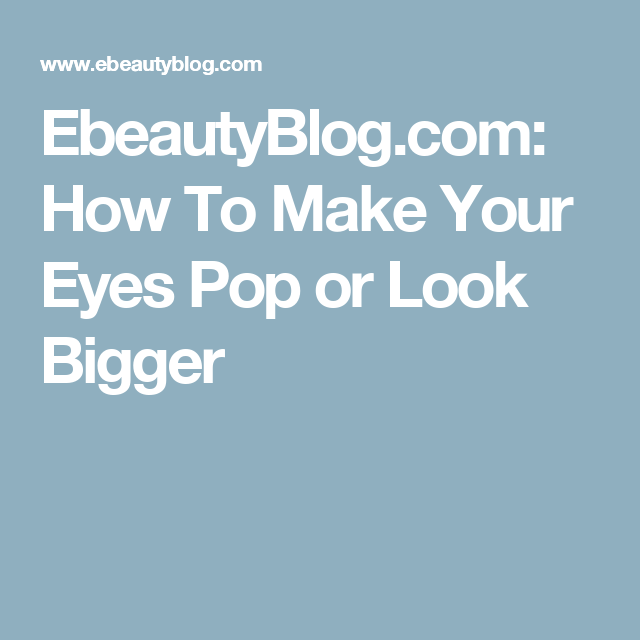 EbeautyBlog.com: How To Make Your Eyes Pop or Look Bigger