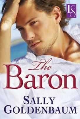 The Baron by Sally Goldenbaum, Click to Start Reading eBook, She isn't accustomed to attention. He isn't used to being denied. Romance is never simple, but when w