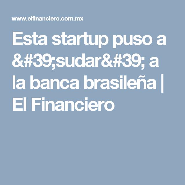 Esta startup puso a 'sudar' a la banca brasileña | El Financiero