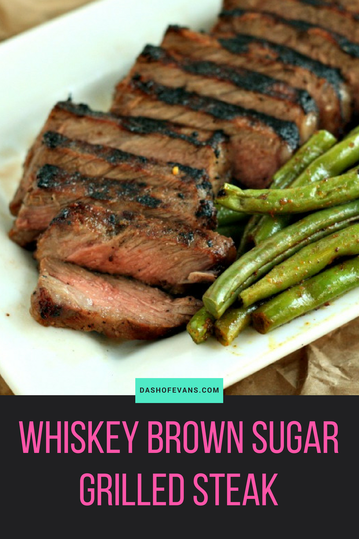 Whiskey Brown Sugar Grilled Steak - Dash Of Evans #grilledsteakmarinades
