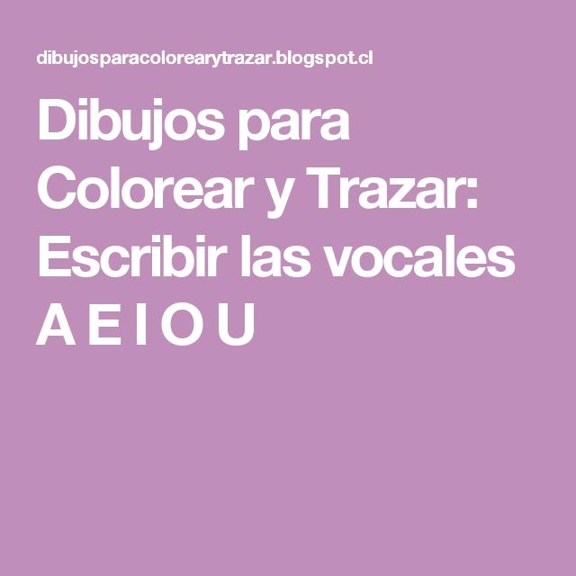 Dibujos Para Colorear Y Trazar Escribir Las Vocales A E I O U
