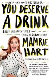 You Deserve a Drink - Boozy Misadventures and Tales of Debauchery ebook by Mamrie Hart #KoboOpenUp #blogger #vlogger #YouDeserveADrink #MamrieHart #ebook