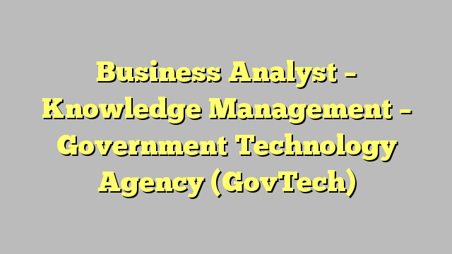 Business analyst knowledge management government technology business analyst knowledge management government technology agency govtech reheart Choice Image
