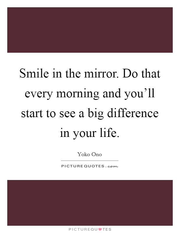 Top 10 Smile Quotes Smile In The Mirror Do That Every Morning And