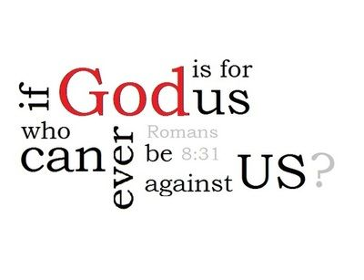 If our God is for us, then who can ever be against us?