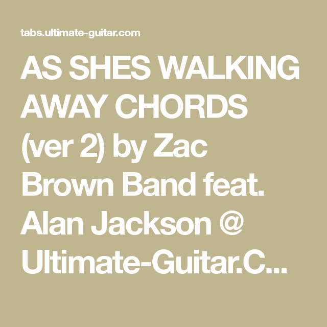 AS SHES WALKING AWAY CHORDS (ver 2) by Zac Brown Band feat. Alan ...