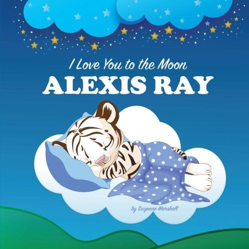 I Love You to the Moon, Alexis Ray: Personalized Book