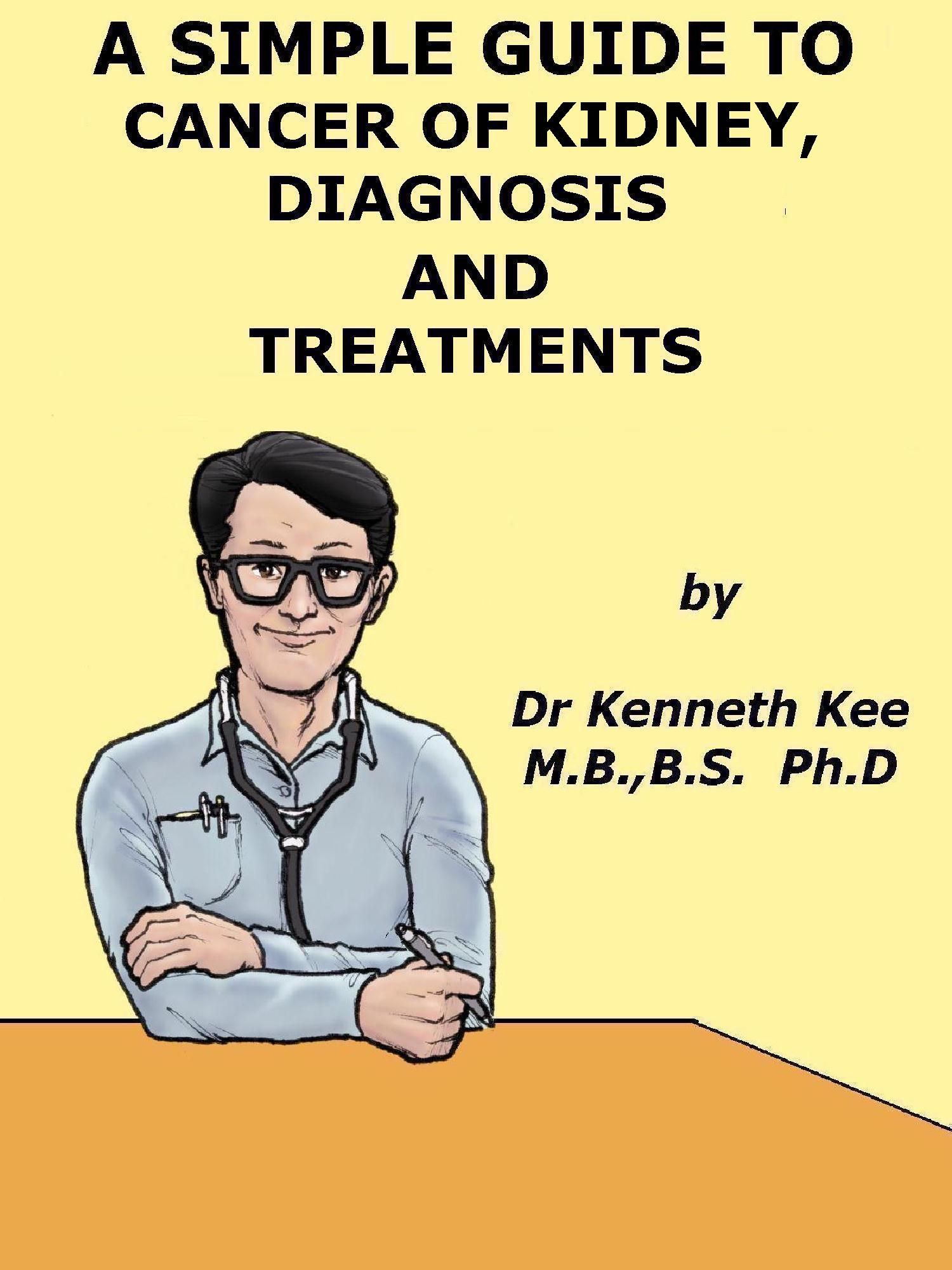 A Simple Guide to Kidney Cancer, Diagnosis and Treatment http://amazon.com/dp/B00BSWXOHA