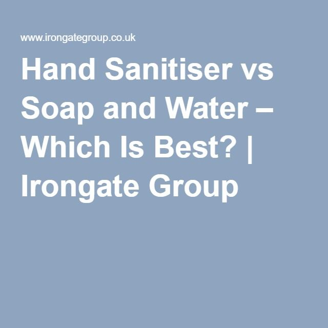 Hand Sanitiser Vs Soap And Water Which Is Best Irongate Group