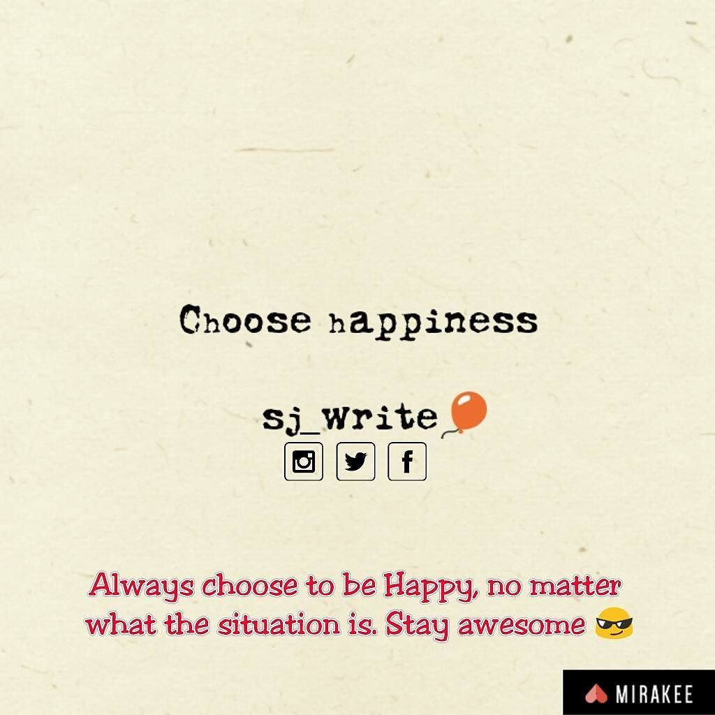 Always Choose To Be Happy No Matter What The Situation Is Stay