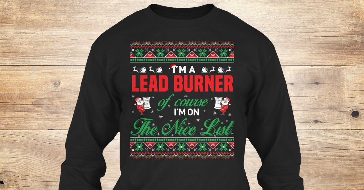 If You Proud Your Job, This Shirt Makes A Great Gift For You And Your Family.  Ugly Sweater  Lead Burner, Xmas  Lead Burner Shirts,  Lead Burner Xmas T Shirts,  Lead Burner Job Shirts,  Lead Burner Tees,  Lead Burner Hoodies,  Lead Burner Ugly Sweaters,  Lead Burner Long Sleeve,  Lead Burner Funny Shirts,  Lead Burner Mama,  Lead Burner Boyfriend,  Lead Burner Girl,  Lead Burner Guy,  Lead Burner Lovers,  Lead Burner Papa,  Lead Burner Dad,  Lead Burner Daddy,  Lead Burner Grandma,  Lead…