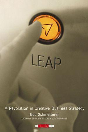 Leap: A Revolution in Creative Business Strategy - Bob Schmetterer