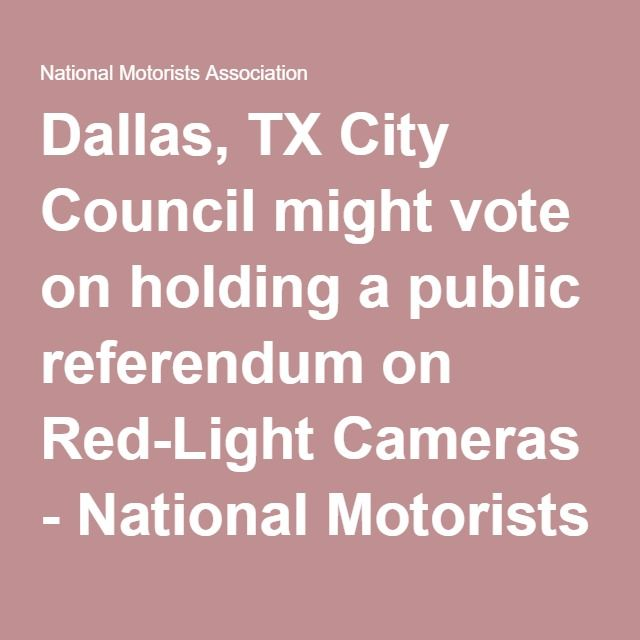 Dallas Tx City Council Might Vote On Holding A Public Referendum On Red Light Cameras Red Light Camera City Council Motorist