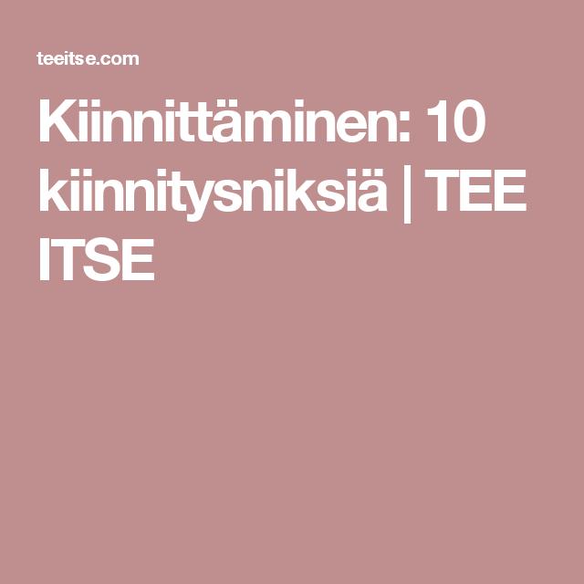 Kiinnittäminen: 10 kiinnitysniksiä   TEE ITSE