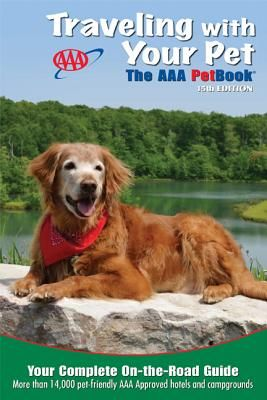 Traveling With Your Pet The Aaa Guide To More Than 14 000 Friendly