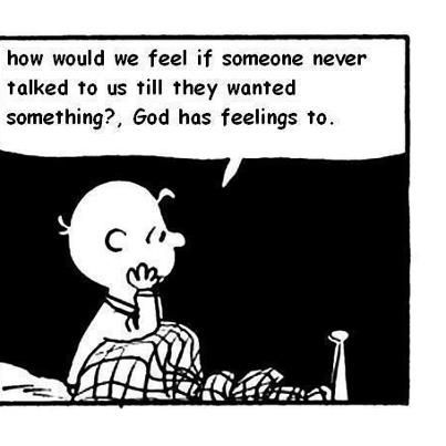 """Image result for """"How would we feel if someone never talked to us till they wanted something? God has feelings too"""""""