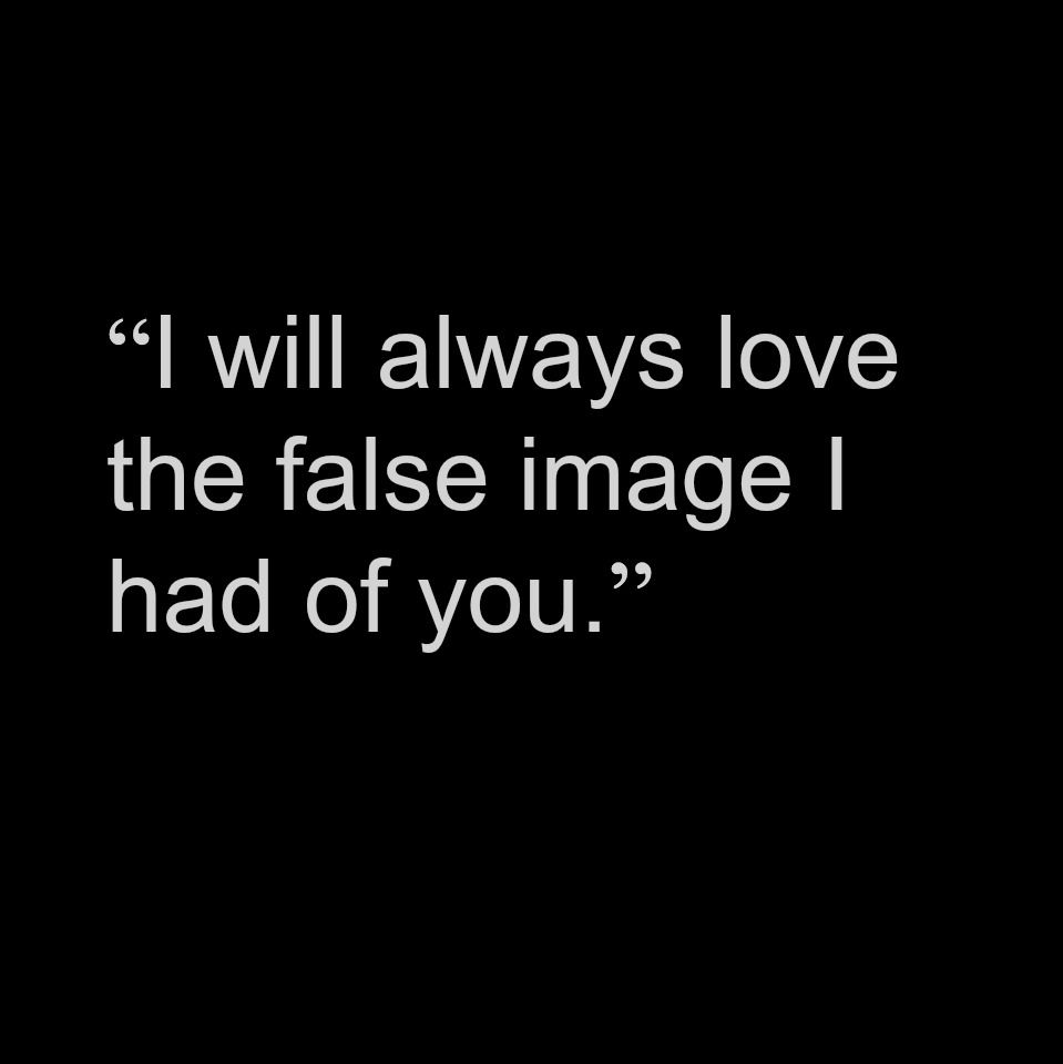 """Dialogue Prompt """"I will always love the false image I had of"""