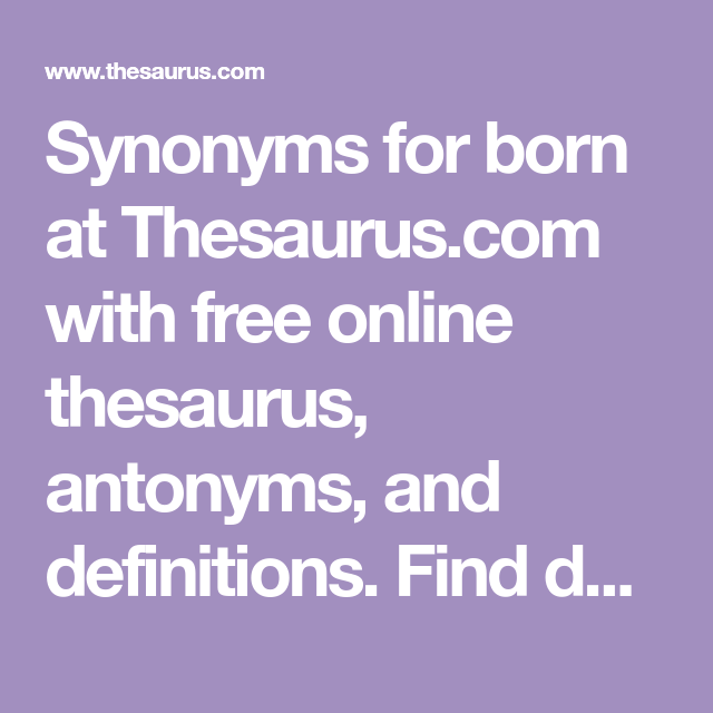 Synonyms For Born At Thesaurus Com With Free Online Thesaurus Antonyms And Definitions Find Descriptive Alternat Online Thesaurus Edifying Synonyms For Love