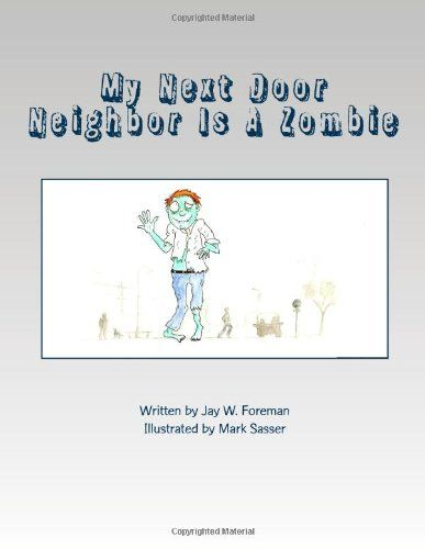 My Next Door Neighbor Is A Zombie by Jay W. Foreman http://www.amazon.com/dp/149596339X/ref=cm_sw_r_pi_dp_pUeRub0D791QW