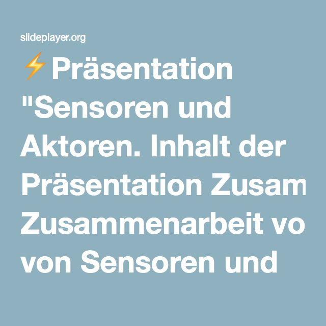 """⚡Präsentation """"Sensoren und Aktoren. Inhalt der Präsentation Zusammenarbeit von Sensoren und Aktoren Was sind Sensoren? Was sind Aktoren?"""""""