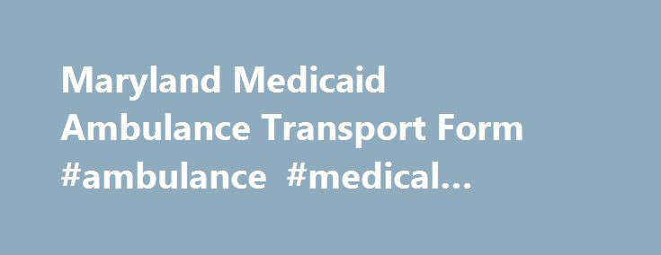 Maryland Medicaid Ambulance Transport Form Ambulance Medical