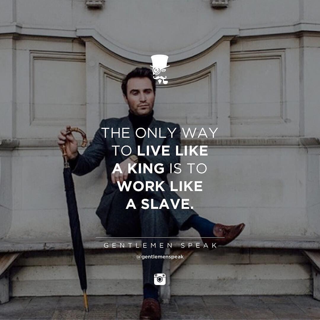Work Like A Slave And Live Like A King Gentleman Guide