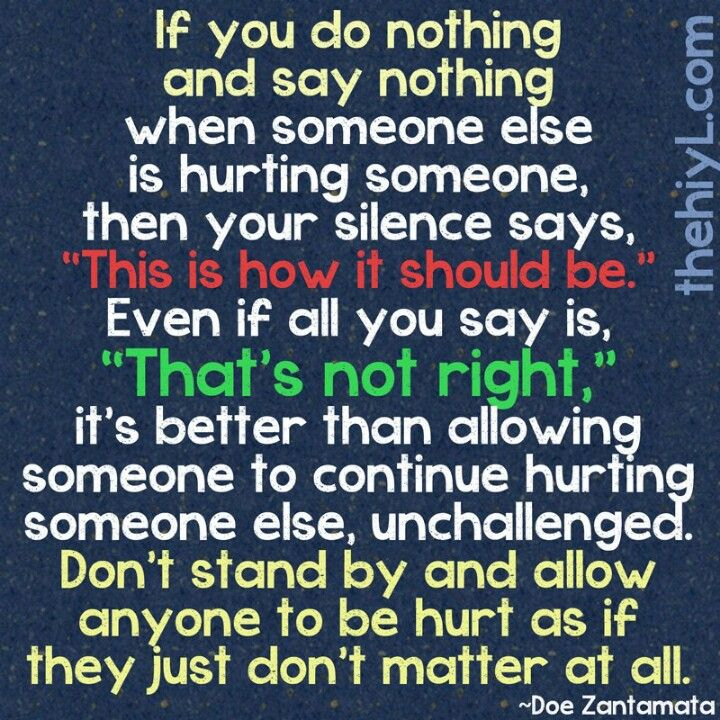 I Need To Post This In My Class As An Anti Bullying Bystander Reminder Bullying Quotes Anti Bully Quotes Bullying
