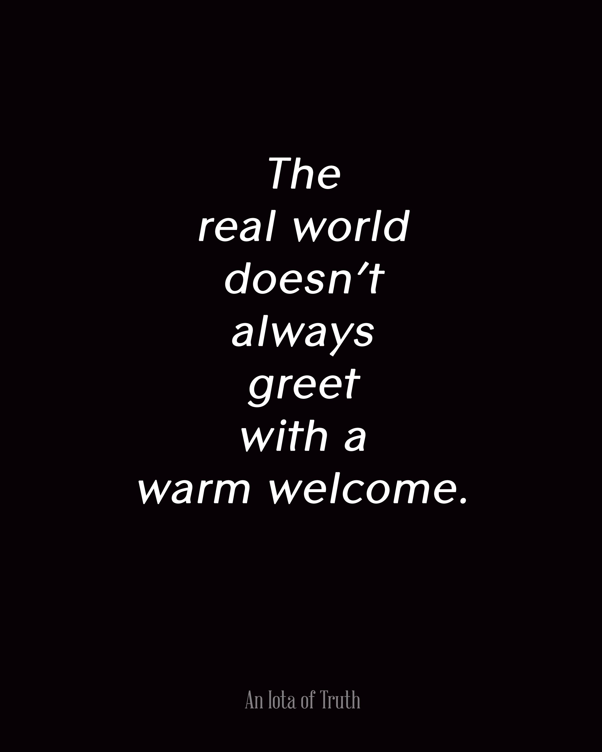 The real world doesn't always greet with a warm welcome