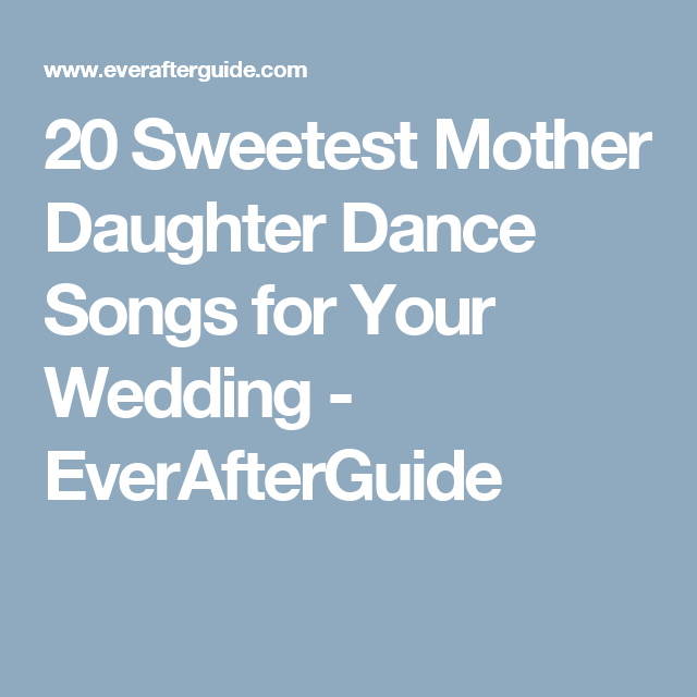The 20 Sweetest Dance Songs For A Mother And Daughter During The
