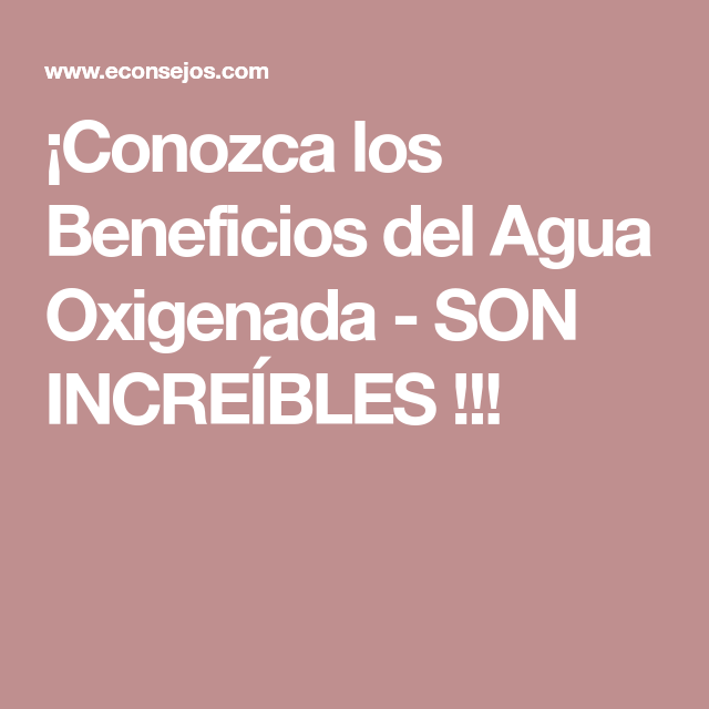 ¡Conozca los Beneficios del Agua Oxigenada - SON INCREÍBLES !!!