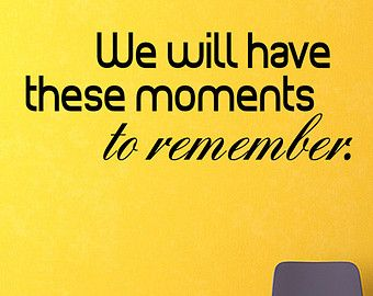 We Will Have These Moments To Remember Wall Decal Vinyl Sticker Quote Saying V122 Wall Quotes Sayings Vinyl Wall Decals