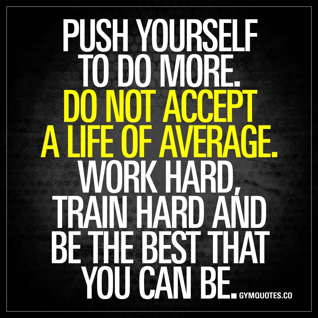 Motivational Life Quotes Prepossessing Push Yourself To Do Moredo Not Accept A Life Of Average  Gym