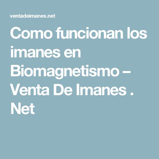Como funcionan los imanes en Biomagnetismo – Venta De Imanes . Net